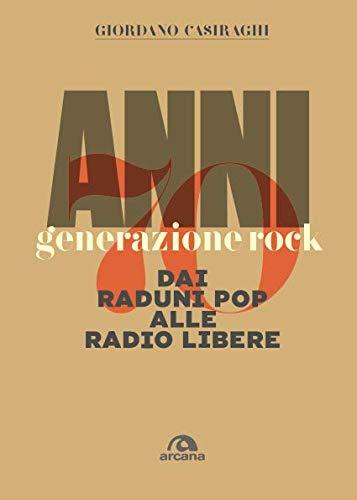 Anni 70. Generazione rock: Dai raduni pop alle radio libere