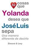 52 Cosas Que Yolanda Desea Que José Luis Sepa: Una Manera Diferente de Decirlo