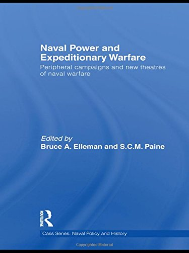 Naval Power and Expeditionary Wars: Peripheral Campaigns and New Theatres of Naval Warfare (Cass Series: Naval Policy and History, Band 46)