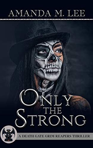 Only the Strong (A Death Gate Grim Reapers Thriller Book 5) by [Amanda M. Lee]