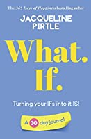 What. If. - Turning your IFs into it IS: A 30 day journal (Life-Changing Journals)