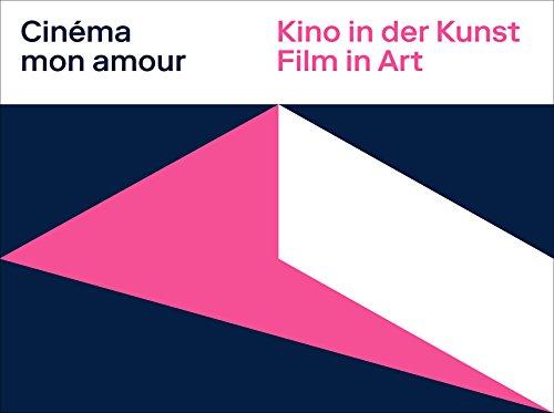 Cinema Mon Amour: Kino in der Kunst / Film in Art