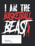 I Am The Basketball Beast: Basketball Sports School Composition Notebook | College Ruled Lined Paper