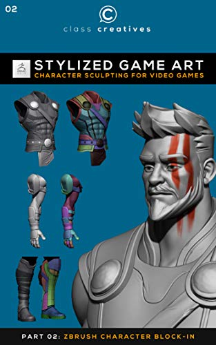 Stylized Game Art   Character Sculpting for Video Games   Part 2: Zbrush Character Block-In (English Edition)
