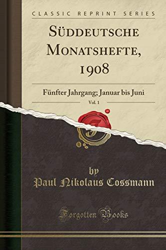 Süddeutsche Monatshefte, 1908, Vol. 1: Fünfter Jahrgang; Januar bis Juni (Classic Reprint)