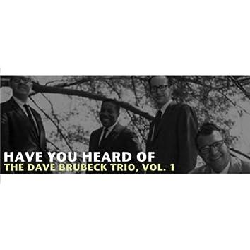 Have You Heard of the Dave Brubeck Trio, Vol. 1