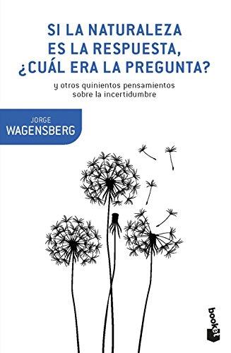 Si la naturaleza es la respuesta, ¿cuál era la pregunta?: y otros quinientos pensamientos (Booket Ciencia)