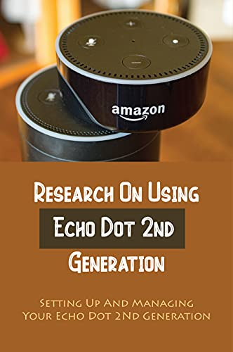 Research On Using Echo Dot 2nd Generation: Setting Up And Managing Your Echo Dot 2Nd Generation: Connect The Echo Dot To The Internet (English Edition)