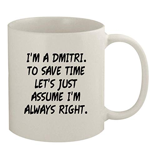 I'm A Dmitri. To Save Time Let's Just Assume I'm Always Right. - 11oz Coffee Mug, White