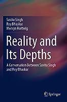 Reality and Its Depths: A Conversation Between Savita Singh and Roy Bhaskar