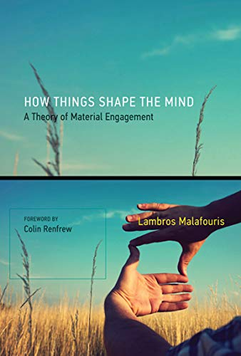How Things Shape the Mind: A Theory of Material Engagement (English Edition)