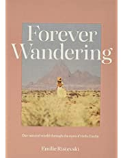 Forever Wandering: Our Natural World through the Eyes of Hello Emilie: Hello Emilie's Guide to Reconnecting with Our Natural World