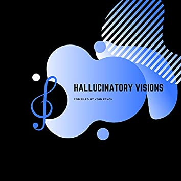 Hallucinatory Visions - Compiled by Void Psych