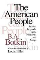 The American People: Stories, Legends, Tales, Traditions and Songs