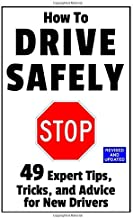 How to Drive Safely: 49 Expert Tips, Tricks, and Advice for New, Teen Drivers PDF