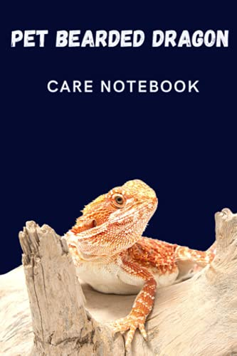 Pet Bearded Dragon Care Notebook: Daily Pet Bearded Dragon Observation Notebook to Look After All Your Pet\'s Needs. Great For Recording Feeding, ... Healthy Habitat For Your Pet Bearded Dragon.