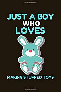 Just A Boy Who Loves Making stuffed toys: Making stuffed toys Gifts Lined Notebook for Men, Women, Girls and Kids
