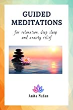 Guided Meditations for Relaxation, Deep Sleep and Anxiety Relief: Mindfulness Meditations, Self-Healing Hypnosis for Beginners, Affirmations for Positive Thinking, Self-Confidence and Pain Relief