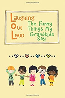 Laughing Out Loud: The Funny Things My Grandkids Say (Funny Kids Sayings)