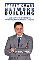 Street Smart Network Building: A Quick Start Guide for Training New Direct Selling/Network Marketing Champions