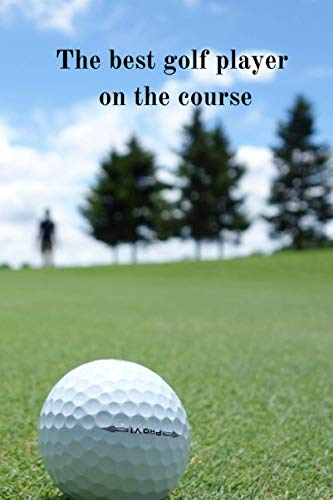 The best golf player on the course!: Notebook/ journal