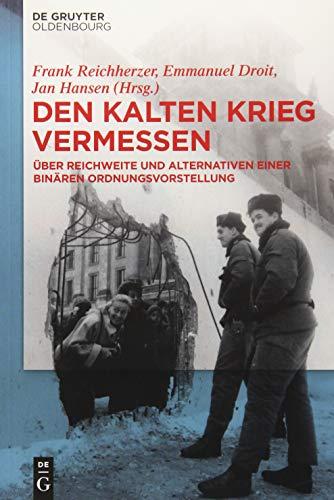 Den Kalten Krieg vermessen: Über Reichweite und Alternativen einer binären Ordnungsvorstellung