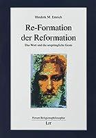 Re-Formation der Reformation: Das Wort und die ursprngliche Geste. Posthum herausgegeben