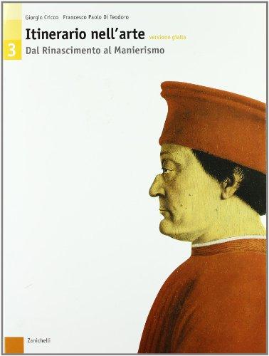 Itinerario nell'arte. Versione gialla. Per le Scuole superiori. Dal Rinascimento al Manierismo (Vol. 3)