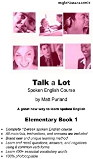 Talk a Lot Elementary Book 1: A great new way to learn spoken English (Talk a Lot Spoken English Course) (Volume 1)