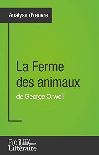 La Ferme des animaux de George Orwell (Analyse approfondie): Approfondissez votre lecture des romans classiques et modernes avec Profil-Litteraire.fr