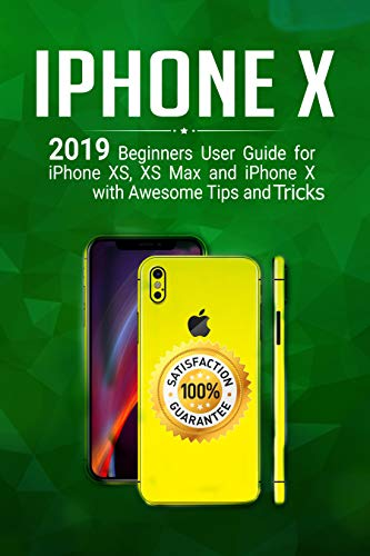 iPhone X: 2019 Beginner's User Guide for iPhone XS, XS Max, and iPhone X with Awesome Tips and Tricks (English Edition)