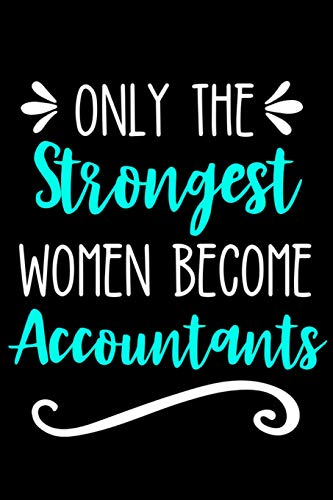 Only the Strongest Women Become Accountants: Lined Journal Notebook for Accountants, Accounting Majors, CPA Gift