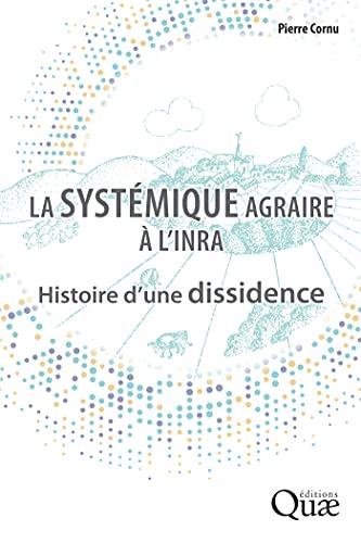 Couverture du livre La systémique agraire à l'INRA: Histoire d'une dissidence