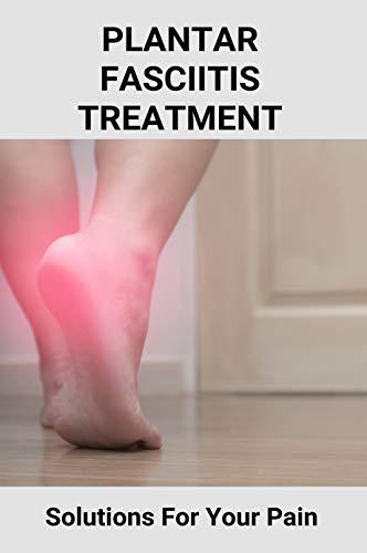 Plantar Fasciitis Treatment: Solutions For Your Pain: Plantar Fasciitis Socks (English Edition)