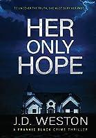 Her Only Hope: A British Crime Thriller Novel (The Frankie Black Files)