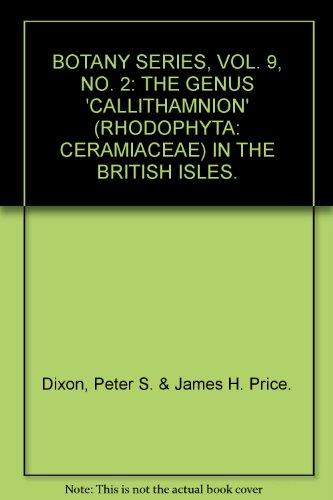 VOL. 9, NO. 2: THE GENUS 'CALLITHAMNION' (RHODOPHYTA: CERAMIACEAE) IN THE BRITISH ISLES.
