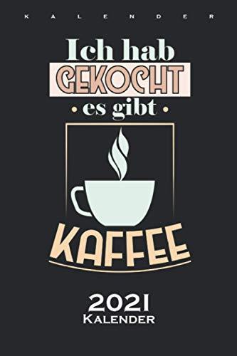 Kaffee Spruch // Ich hab gekocht, es gibt KAFFEE Kalender 2021: Jahreskalender für Kaffeeliebhaber