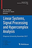 Linear Systems, Signal Processing and Hypercomplex Analysis: Chapman University, November 2017 (Operator Theory: Advances and Applications (275))