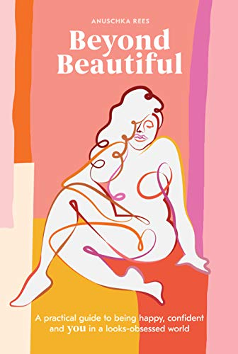 Beyond Beautiful: A Practical Guide to Being Happy, Confident, and You in a Looks-Obsessed World (English Edition)