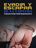 Evadir y Escapar de la Captura: Técnicas de Evasión y Escape Urbano para Civiles (Escape, Evasión y Supervivencia nº...