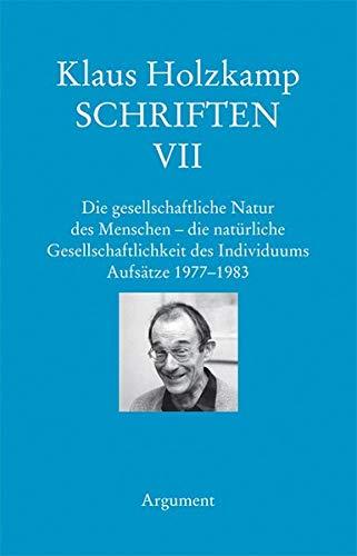 Schriften / Die gesellschaftliche Natur des Menschen– die natürliche Gesellschaftlichkeit des Individuums: Aufsätze 1977–1983