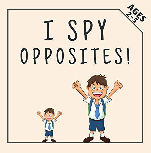 I Spy Opposites!: Fun Preschool Educational Guessing Game fo