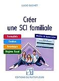 Créer une SCI familiale - Formalités - Gestion - Avantages - Régime fiscal - Modèle de statuts