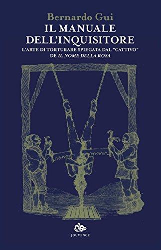 Il manuale dell'inquisitore. L'arte di torturare spiegata dal «cattivo» de «Il nome della rosa»