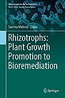 Rhizotrophs: Plant Growth Promotion to Bioremediation (Microorganisms for Sustainability (2))