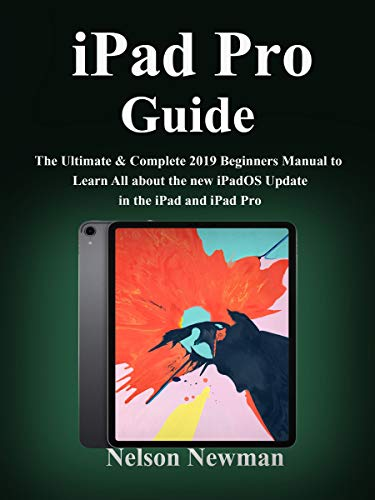 iPad Pro Guide : The Ultimate & Complete 2019 Beginners Manual to Learn All about the new iPadOS Update in the iPad and iPad Pro (English Edition)
