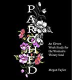 Parched: An Eleven Week Study for the Woman's Thirsty Soul (English Edition)
