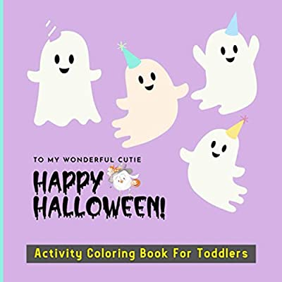 TO MY WONDERFUL CUTIE HAPPY HALLOWEEN! Activity Coloring Book For Toddlers: A Cute Fun Book for Little Boys & Girls   Funny Spying Type Games & Coloring Pages For Kids Ages 2-4