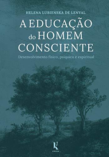 A Educação do Homem Consciente (Translated): Desenvolvimento físico, psíquico e espiritual