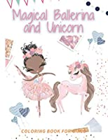 Magical Ballerina and Unicorn coloring book for girls: Ballerina dancer coloring book for kids girls, 100 pictures, 8.5 * 11 inches